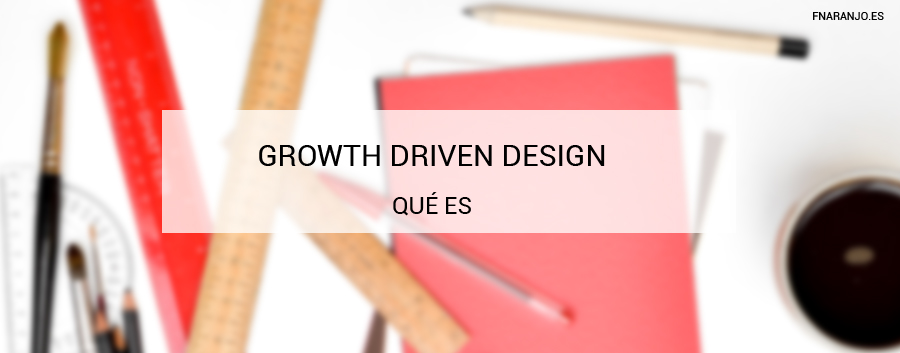 ¿Qué es Growth Driven Design? Significado