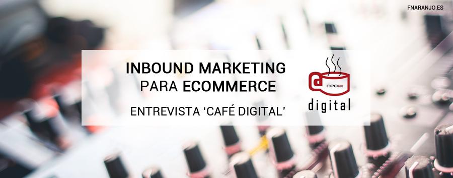 Participación en Café Digital (NEO FM) para hablar sobre E-commerce e Inbound Marketing