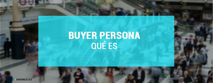 ¿Qué es Buyer Persona?