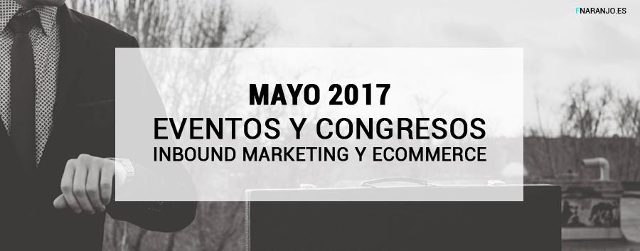 MAYO 2017 – Calendario de eventos de Inbound Marketing y eCommerce
