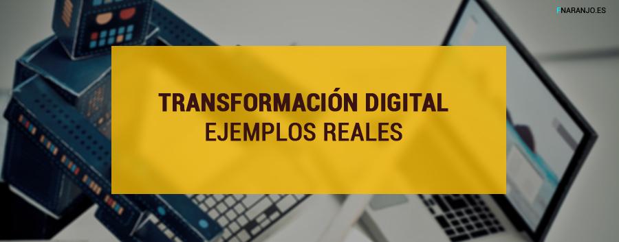 Transformación Digital en las empresas: Ejemplos de casos reales