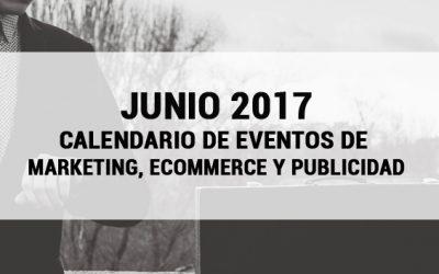 Junio 2017 – Calendario de eventos de Marketing, eCommerce y Publicidad
