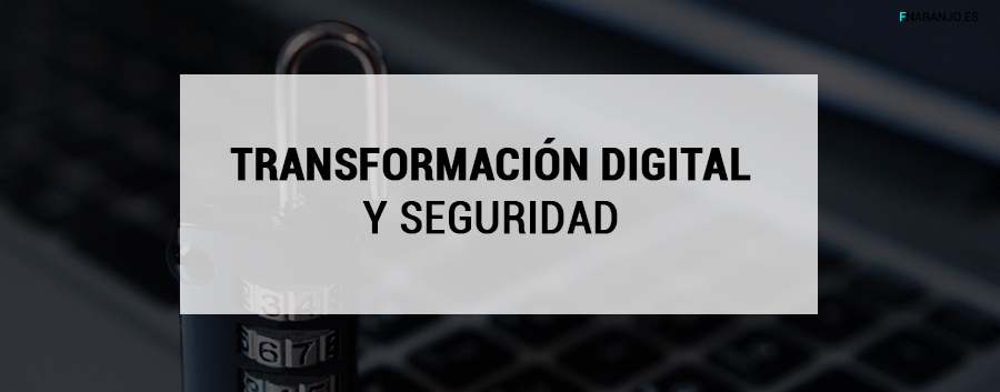 Transformación Digital. La seguridad en el punto de mira.