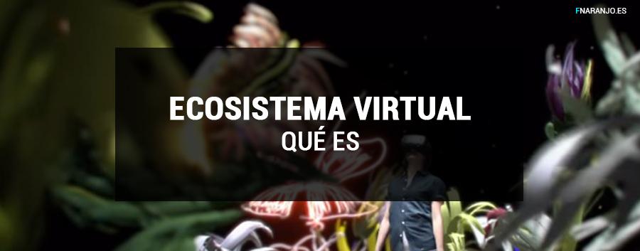 ¿Qué es el Ecosistema Virtual?