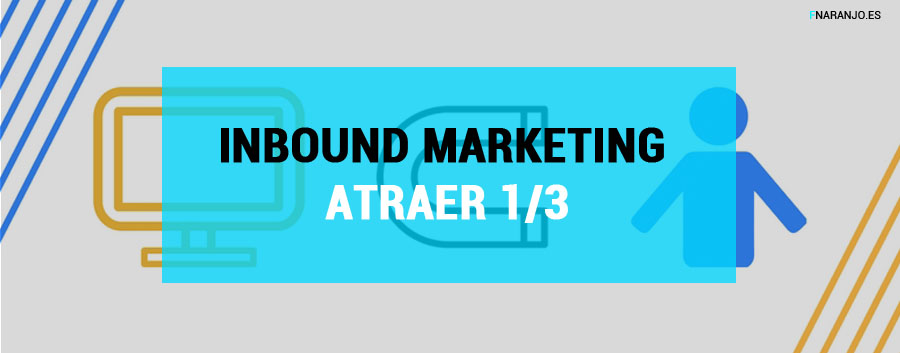 ATRAER VISITAS, primer paso del Inbound Marketing: SEO